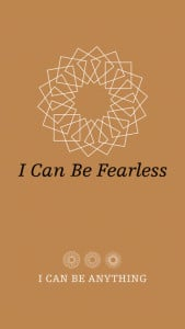 I can be fearless